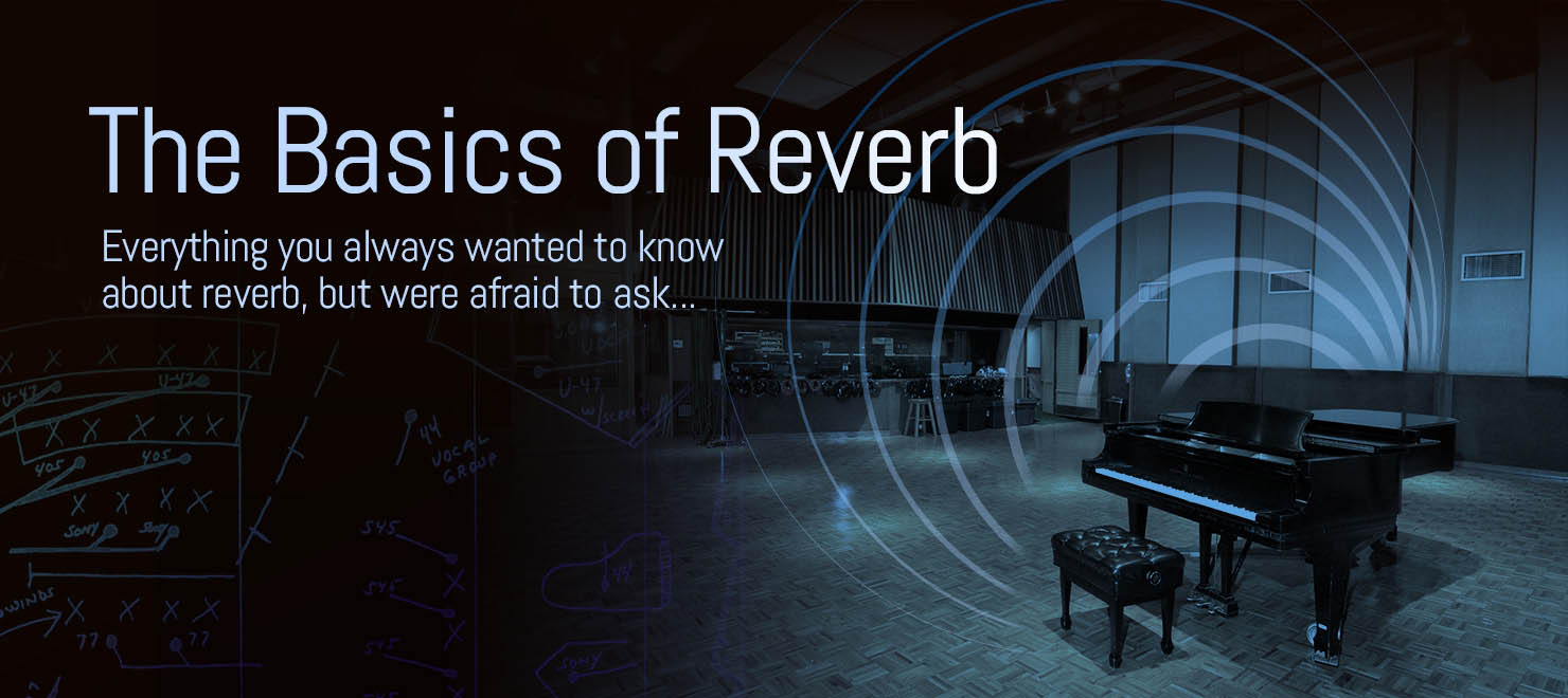 The Basics of Reverb. Learn how reverb works, and how it's vital to your music.