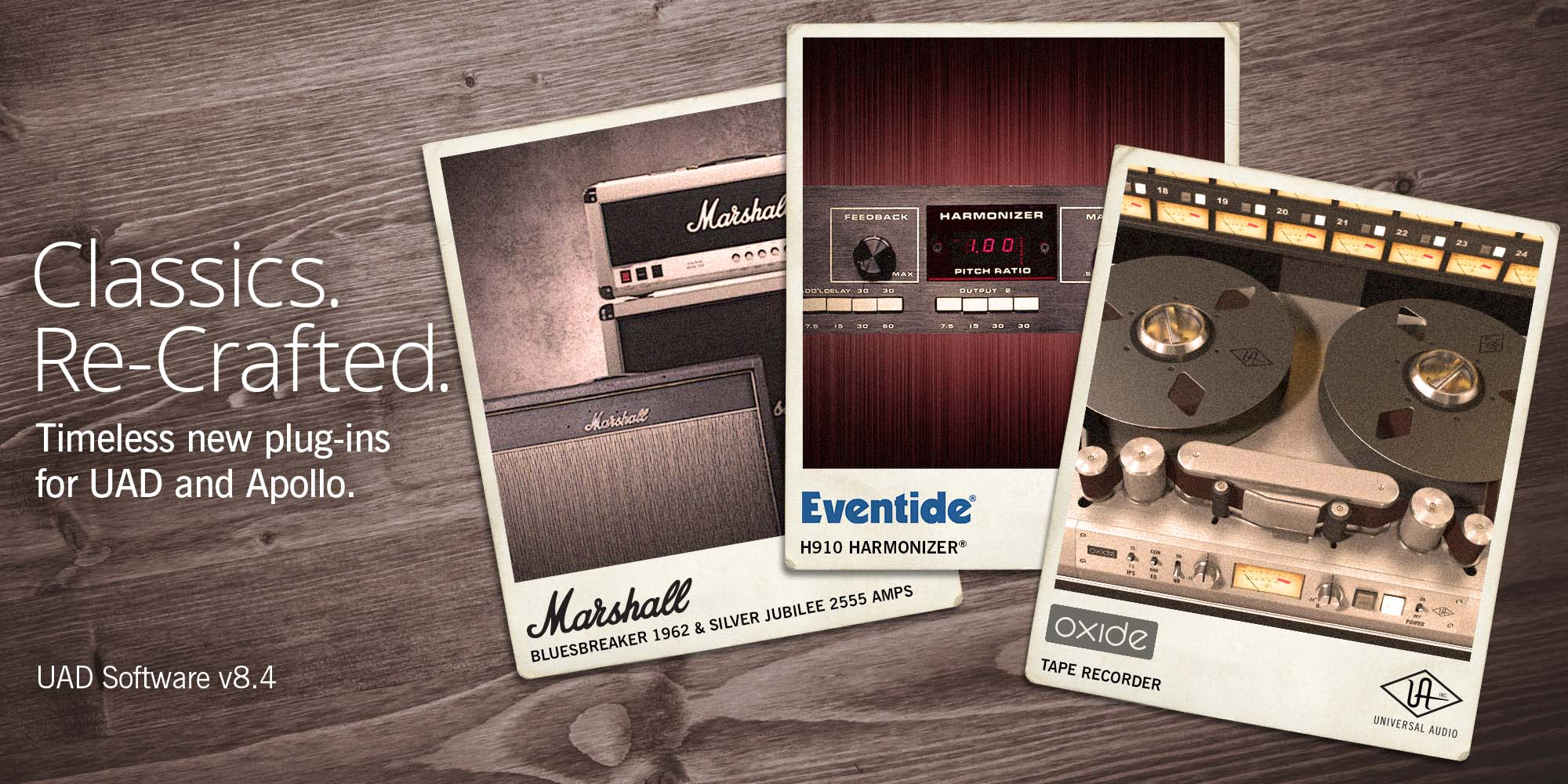 Classics. Re-Crafted. Timeless new plug-ins for UAD and Apollo. UAD Software v8.4
